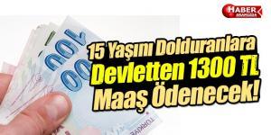 15 Yaşını Dolduranlara Devletten 1300 TL Maaş Ödenecek!