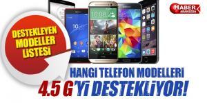 4.5 G'yi hangi telefon modelleri destekliyor