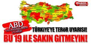 ABD'den Türkiye'de Terör Uyarısı! Bu 19 İle Sakın Gitmeyin!