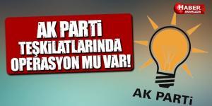 AK Parti Teşkilatlarında Operasyon Mu Var!