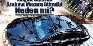 'Milyonluk Arabamı Öbür Dünyada da Sürmek İçin Mezara Gömeceğim' Diyor Ama Aslında Amacı Bambaşka