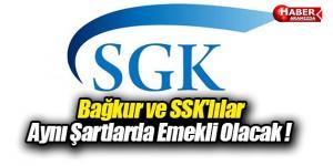 Bağkur ve SSK'lı Aynı Şartlarda Emekli Olacak !