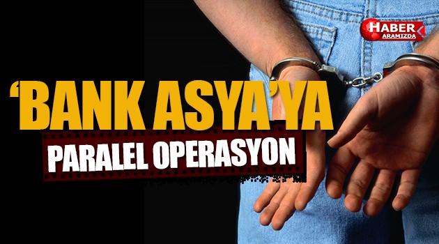 Bank Asya'ya Paralel Operasyon!