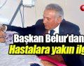 Ayvacık Belediye Başkanı Mustafa Belur'dan Hastalara Yakın İlgi