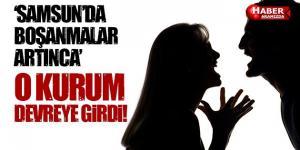 Samsun'da Boşanmalar Artınca O Kurum Devreye Girdi
