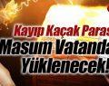 Kayıp Kaçak Parası Elektrik Faturalarını Yükseltecek!