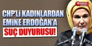 CHP'li Kadınlardan Emine Erdoğan'a Suç Duyurusu!
