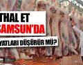 İthal Et Samsun'da Fiyatları Düşürür mü?