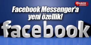 Facebook Messenger'a yeni özellikler geldi