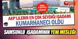 AKP'lilerin en çok sevdiği işadamı kumarhaneci oldu