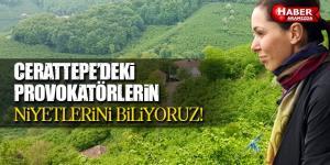 Cerattepe'deki Provokatörlerin Niyetlerini Biliyoruz!