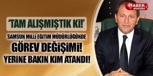 Samsun İl Milli Eğitim Müdürü Yeniden Değişiyor!