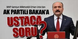 MHP Samsun Milletvekili Erhan Usta'dan Bakan'a Ustaca Sorular!