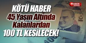 45 yaşın altında kalanlardan 100 lira kesilecek!