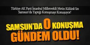 Samsun'da Yapılan O Konuşma Türkiye'de Gündem Oldu!