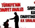 Türkiye'nin Cinayet Analizi! Kadın Cinayetinde Samsun Yine İlk Sıralarda