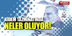 Türkiye'de Kıdem Tazminatında Neler Oluyor !