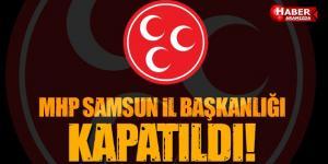 MHP'de Deprem Büyüyor! Samsun İl Başkanlığı Kapatıldı!