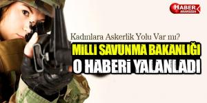 Milli Savunma Bakanlığı Kadınlara Askerlik Haberini Yalanladı