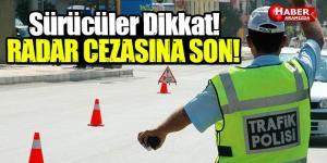 Ceza Mağduru Sürücülere Müjde! Radar Cezası Düzenlendi!