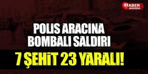 Polis servisine bombalı saldırı! 7 şehit, 23 yaralı