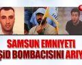 Samsun Emniyeti 3 IŞİD Bombacısını Arıyor!