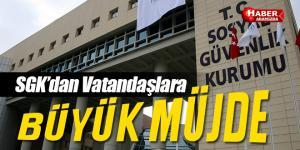 SGK'dan Vatandaşlara BÜYÜK MÜJDE