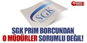SGK prim borcundan o müdürler sorumlu tutulamaz