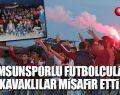 Kavaklılar Samsunsporlu Futbolcuları Tirit Evi'nde Ağırladı