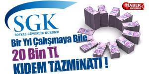 Bir Yıl Çalışmaya Bile 20 Bin TL KIDEM TAZMİNATI !