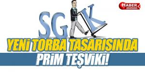 Yeni Torba Tasarısı'nda Prim Teşviki Var!