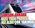 Usta'nın Sorusu Samsun Ankara Hızlı Tren Hattı Projesini Hızlandırdı