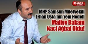 MHP Samsun Miletvekili Erhan Usta'nın Yeni Hedefi Maliye Bakanı Naci Ağbal Oldu!