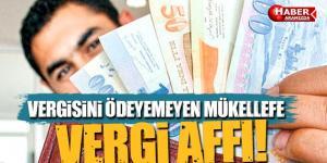 Taksitlerini Ödeyemeyen Mükellefe Vergi Affı!