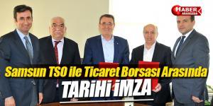 Samsun TSO ile Ticaret Borsası arasında tarihi imza