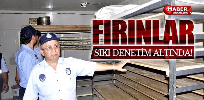 FIRINLAR DENETİM ALTINDA TUTUYOR