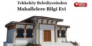 Tekkeköy Belediyesi mahallelere bilgi evi kuruyor