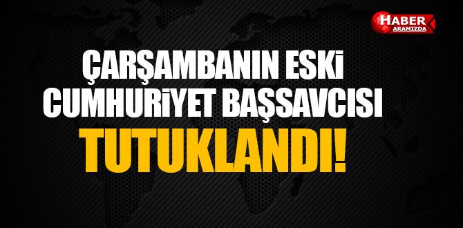 Çarşamba'nın Eski Cumhuriyet Başsavcısı Özgür Bozkurt Tutuklandı