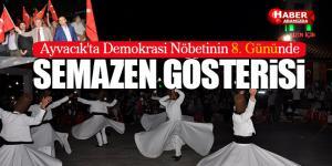 Ayvacık'ta Demokrasi Nöbetinin 8. Gününde Semazen Gösterisi