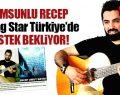 Samsunlu Recep Rising Star Türkiye'de Destek Bekliyor