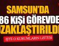 SAMSUN'DA 1186 KİŞİ GÖREVDEN UZAKLAŞTIRILDI