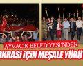 Ayvacık Belediyesi'nden Demokrasi için Meşale Yürüyüşü