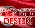 Oda ve Borsa'dan demokrasi nöbetçilerine destek