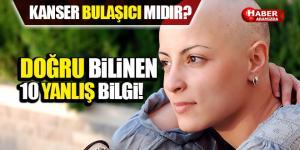 Kanser ile ilgili doğru bilinen 10 yanlış Kanser Bulaşıcı mıdır?