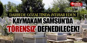 Manisa Ahmetli Kaymakamı Necmi Akman Samsun'da Toprağa Verilecek
