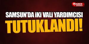 Samsun'da Vali Yardımcısı Mehmet Ali Yıldırım ve Metin Borazan tutuklandı!