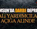 Samsun'da Vali Yardımcıları Açığa Alındı!