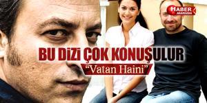 'Vatan Haini' Bu Dizi Çok Konuşulur!