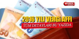 2016 Yılı Vergi Affı Tüm Detayları Bu Yazıda