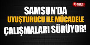 SAMSUN'DA UYUŞTURUCU İLE MÜCADELE ÇALIŞMALARI SÜRÜYOR